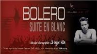Nhà hát Nhạc Vũ Kịch Việt Nam giới thiệu hai vở Ballet nổi tiếng 'Bolero' và 'Suite en Blanc'