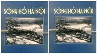 Dựng lại lịch sử ngàn năm của sông, hồ Hà Nội