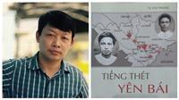 Sách 'Tiếng thét Yên Bái': Tái dựng bức tranh cuộc khởi nghĩa Yên Bái