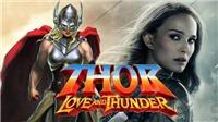 Hóng phim: Từ 'Thor: Love And Thunder' đến 'Thế giới khủng long 3'
