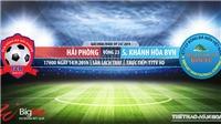 Trực tiếp bóng đá: Hải Phòng đấu với Khánh Hoà (17h00 hôm nay). Xem bóng đá Việt Nam