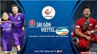 VIDEO: Soi kèo nhà cái Sài Gòn vs Viettel. Trực tiếp bóng đá Việt Nam