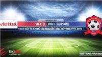 Soi kèo nhà cái Viettel vs Hải Phòng. VTV6. BĐTV. Trực tiếp bóng đá Việt Nam hôm nay