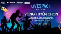 'LiveSpace Vietnam': Dựng 'nhà' quy mô quốc tế cho nghệ sĩ trẻ