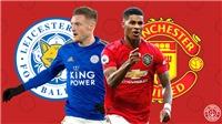 Trực tiếp Leicester City vs MU (19h30 ngày 26/12): Mở cửa tặng quà hay ra về tím mặt?