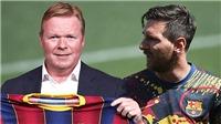 Barcelona: Messi là vấn đề lớn nhất của Ronald Koeman