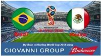 Dự đoán có thưởng World Cup 2018: Trận Brazil – Mexico (vòng 1/8)