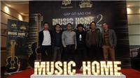 Music Home mùa 2: Âm nhạc vẫn là số 1