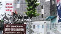 Bộ Y tế yêu cầu xác minh thông tin truyền hoá chất quá hạn cho bệnh nhi tại Thành phố Hồ Chí Minh