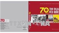 Xuất bản sách '70 năm thi đua yêu nước (1948-2018)'