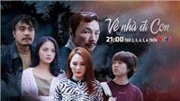 VTV Awards 2019: Phim 'Về nhà đi con' không có đối thủ?