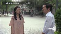 'Về nhà đi con' tập 43: Rơi nước mắt khi nghe ông Sơn bảo Huệ 'Về nhà đi con, về với bố'