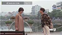 'Về nhà đi con' tập 51: Dương vừa thất tình, lại bị Bảo chửi rủa rồi 'đường ai nấy đi'