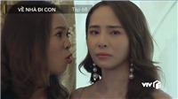 'Về nhà đi con' tập 68: Vũ ghen tuông điên cuồng với Dũng, Linh thay Thư chửi Nhã 'té tát'