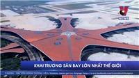 VIDEO Khai trương sân bay lớn nhất thế giới