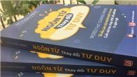Giới thiệu phiên bản thứ 3 mới cuốn sách 'Ngôn từ thay đổi tư duy'