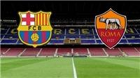 Xem trực tiếp trận Barcelona vs AS Roma ở đâu?