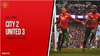 Video bàn thắng Man City 2-3 M.U: Pogba lập cú đúp, 'Quỷ đỏ' ngược dòng không tưởng