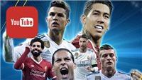 Xem Chung kết Champions League Real Madrid vs Liverpool miễn phí trên YouTube