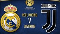Link xem trực tiếp trận Real Madrid vs Juventus (05h05, 5/8)