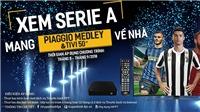 'Xem Serie A trúng xe tay ga Piaggio Medley' cùng Truyền hình FPT