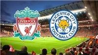 Link xem TRỰC TIẾP Leicester City vs Liverpool (18h30, 01/9)