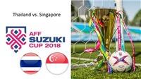 Nhận định, soi kèo và trực tiếp bóng đá Thái Lan vs Singapore (19h, 25/11), AFF Cup 2018. VTV6, VTC3, VTV5