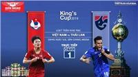 Soi kèo, trực tiếp bóng đá: Việt Nam đấu với Thái Lan. VTC1, VTV5 trực tiếp King's Cup 2019