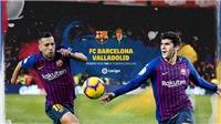 Xem TRỰC TIẾP Barcelona vs Real Valladolid (02h45, 17/2) ở đâu?