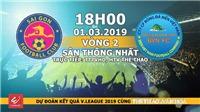 Xem trực tiếp bóng đá Sài Gòn vs Sana Khánh Hòa (18h00, 01/03), vòng 2 V-League 2019