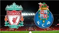 VIDEO: Soi kèo và trực tiếp bóng đá Liverpool vs Porto (2h00, 10/4), tứ kết cúp C1