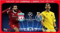 Liverpool vs Porto: Soi kèo bóng đá (02h00, 10/4). Trực tiếp bóng đá. Lịch thi đấu C1