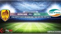 Nhận định và trực tiếp Quảng Nam vs Viettel (17h00, ngày 27/04), V League 2019
