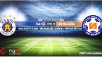 Hà Nội vsSHB Đà Nẵng: Trực tiếp bóng đá và nhận định (19h00, 19/05).Lịch thi đấu V League 2019