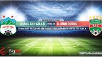 HAGL vs Bình Dương:Trực tiếp bóng đá. Trực tiếp VTV6, BĐTV, FPT