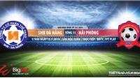 Trực tiếp bóng đá: Đà Nẵng vs Hải Phòng. Trực tiếp Bóng đá TV, VTV6, FPT Play