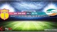 Trực tiếp bóng đá: Nam Định vs Viettel (17h00, 12/07). Trực tiếp Bóng đá TV, VTV6