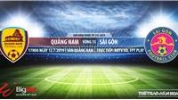 Trực tiếp bóng đá: Quảng Nam vs Sài Gòn FC (17h00, 12/07). Trực tiếp Bóng đá TV HD, FPT Play