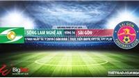 Trực tiếp bóng đá: SLNA vs Sài Gòn FC. Xem trực tiếp V League trên VTV6, Bóng đá TV, FPT Play