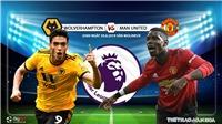 Trực tiếp bóng đá: Wolves vs MU (02h, 20/8), Ngoại hạng Anh. K+PM trực tiếp
