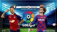 Trực tiếp bóng đá: Osasuna vs Barca (22h00 hôm nay, BDTV). Soi kèo Tây Ban Nha La Liga