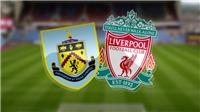 Soi kèo bóng đá: Burnley vs Liverpool (23h30 ngày 31/08)