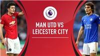 Kết quả bóng đá hôm nay: MU vs Leicester, Wolves vs Chelsea. Trực tiếp bóng đá K+, K+PM