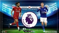 Soi kèo bóng đá Liverpool vs Leicester (21h hôm nay). Trực tiếp K+, K+PM