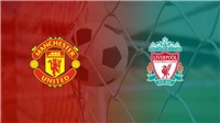TRỰC TIẾP BÓNG ĐÁ: MU đấu với Liverpool (22h30 hôm nay). Trực tiếp K+, K+PM, K+PC