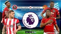 Soi kèo Sheffield United đấu với MU (23h30 hôm nay). Trực tiếp bóng đá K+, K+PM