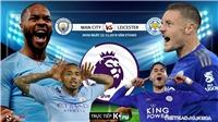 Soi kèo Man City đấu với Leicester. K+, K+PM trực tiếp bóng đá Ngoại hạng Anh hôm nay