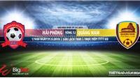 Hải Phòng đấu vớiQuảng Nam: Trực tiếp bóng đá (17h00, 31/05). Trực tiếp HAGL vs Hà Nội