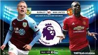 Soi kèo Burnley vs MU (02h45, 29/12). Vòng 20 Giải ngoại hạng Anh. Trực tiếp K+PM