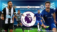 Soi kèo Newcastle vs Chelsea. Vòng 23 Giải ngoại hạng Anh. Trực tiếp K+PM
